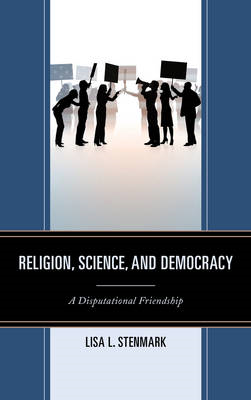 Religion, Science, and Democracy: A Disputational Friendship (BOK)