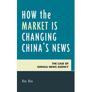 How the Market is Changing China's News: The Case of Xinhua News Agency (BOK)