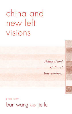 China and New Left Visions: Political and Cultural Interventions (BOK)