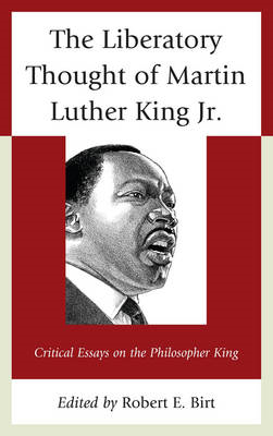 The Liberatory Thought of Martin Luther King, Jr.: Critical Essays on the Philosopher King (BOK)
