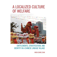 A Localized Culture of Welfare: Entitlements, Stratification, and Identity in a Chinese Lineage Vill (BOK)