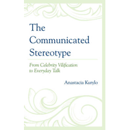 The Communicated Stereotype: From Celebrity Vilification to Everyday Talk (BOK)