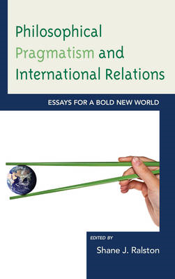 Philosophical Pragmatism and International Relations: Essays for a Bold New World (BOK)