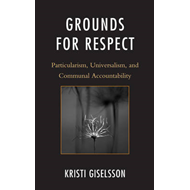 Grounds for Respect: Particularism, Universalism, and Communal Accountability (BOK)