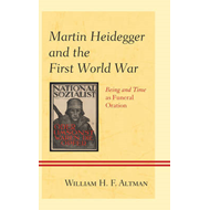 Martin Heidegger and the First World War: Being and Time as Funeral Oration (BOK)