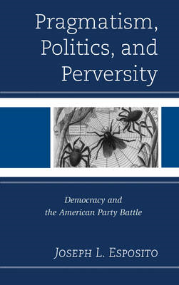 Pragmatism, Politics, and Perversity (BOK)