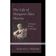 The Life of Margaret Alice Murray: A Woman's Work in Archaeology (BOK)