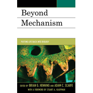 Beyond Mechanism: Putting Life Back into Biology (BOK)