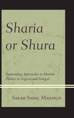 Sharia or Shura: Contending Approaches to Muslim Politics in Nigeria and Senegal (BOK)