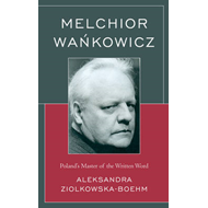 Melchior Wankowicz: Poland's Master of the Written Word (BOK)