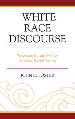 White Race Discourse: Preserving Racial Privilege in a Post-Racial Society (BOK)