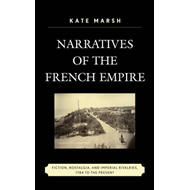 Narratives of the French Empire: Fiction, Nostalgia, and Imperial Rivalries, 1784 to the Present (BOK)