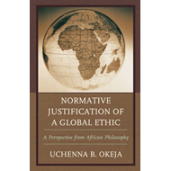Normative Justification of a Global Ethic: A Perspective from African Philosophy (BOK)