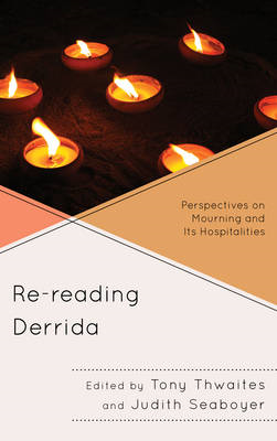 Re-reading Derrida: Perspectives on Mourning and Its Hospitalities (BOK)