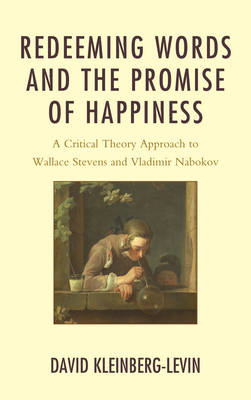 Redeeming Words and the Promise of Happiness: A Critical Theory Approach to Wallace Stevens and Vlad (BOK)