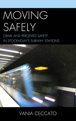 Moving Safely: Crime and Perceived Safety in Stockholm's Subway Stations (BOK)