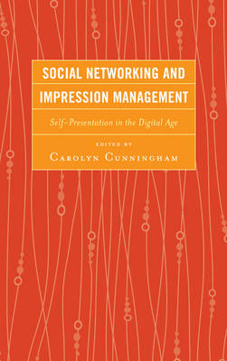 Social Networking and Impression Management: Self-Presentation in the Digital Age (BOK)
