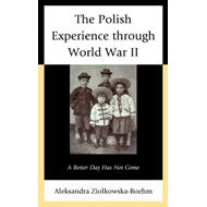 The Polish Experience Through World War II: A Better Day Has Not Come (BOK)