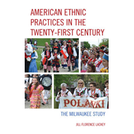 American Ethnic Practices in the Twenty-first Century: The Milwaukee Study (BOK)