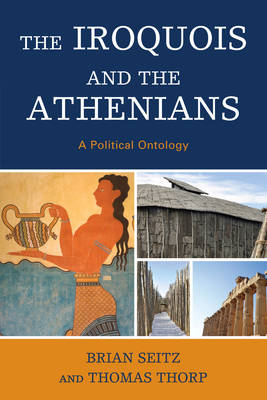 The Iroquois and the Athenians: A Political Ontology (BOK)