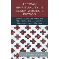 African Spirituality in Black Women's Fiction: Threaded Visions of Memory, Community, Nature and Bei (BOK)