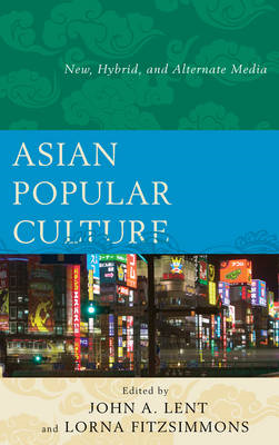 Asian Popular Culture: New, Hybrid, and Alternate Media (BOK)