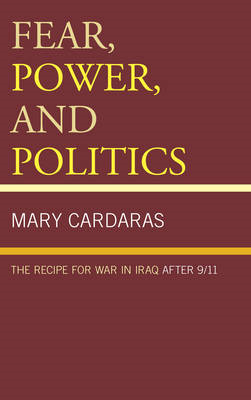 Fear, Power, and Politics: The Recipe for War in Iraq After 9/11 (BOK)