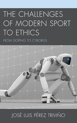 The Challenges of Modern Sport to Ethics: From Doping to Cyborgs (BOK)