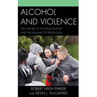 Alcohol and Violence: The Nature of the Relationship and the Promise of Prevention (BOK)