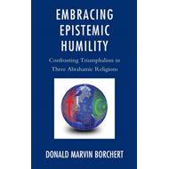 Embracing Epistemic Humility: Confronting Triumphalism in Three Abrahamic Religions (BOK)