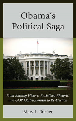 Obama's Political Saga: From Battling History, Racialized Rhetoric, and GOP Obstructionism to Re-ele (BOK)
