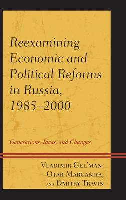 Reexamining Economic and Political Reforms in Russia, 1985-2000: Generations, Ideas, and Changes (BOK)