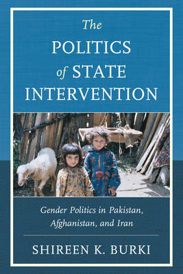 The Politics of State Intervention: Gender Politics in Pakistan, Afghanistan, and Iran (BOK)