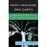 Many Heavens, One Earth: Readings on Religion and the Environment (BOK)