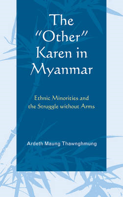 "The ""Other"" Karen in Myanmar: Ethnic Minorities and the Struggle without Arms (BOK)"