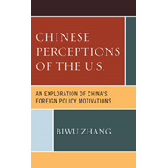 Chinese Perceptions of the U.S.: An Exploration of China's Foreign Policy Motivations (BOK)