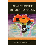 Rewriting the Return to Africa: Voices of Francophone Caribbean Women Writers (BOK)