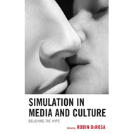 Simulation in Media and Culture: Believing the Hype (BOK)