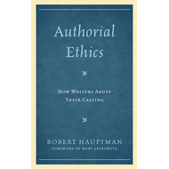 Authorial Ethics: How Writers Abuse Their Calling (BOK)