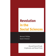 Revolution in the Social Sciences: Beyond Control Freaks, Conformity, and Tunnel Vision (BOK)