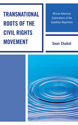 Transnational Roots of the Civil Rights Movement: African American Explorations of the Gandhian Repe (BOK)