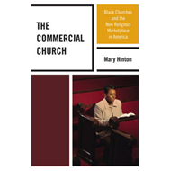 The Commercial Church: Black Churches and the New Religious Marketplace in America (BOK)