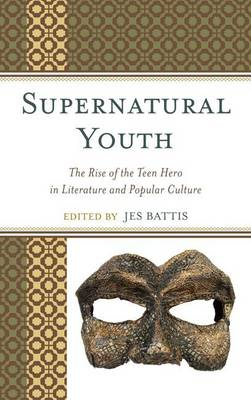 Supernatural Youth: The Rise of the Teen Hero in Literature and Popular Culture (BOK)