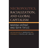 Necropolitics, Racialization, and Global Capitalism: Historicization of Biopolitics and Forensics of (BOK)