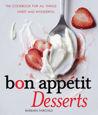 Bon Appetit Desserts: The Cookbook for All Things Sweet and Wonderful (BOK)