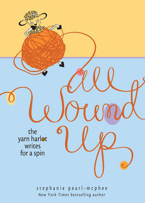 All Wound Up: The Yarn Harlot Writes for a Spin (BOK)