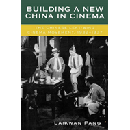 Building a New China in Cinema: The Chinese Left-Wing Cinema Movement, 1932-1937 (BOK)