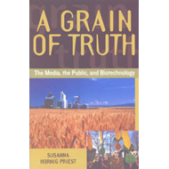 A Grain of Truth: The Media, the Public and Biotechnology (BOK)