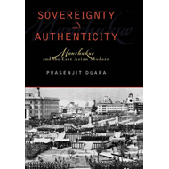 Sovereignty and Authenticity: Manchukuo and the East Asian Modern (BOK)