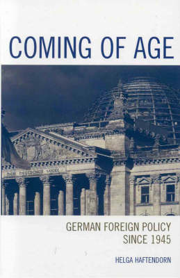 Coming of Age: German Foreign Policy Since 1945 (BOK)